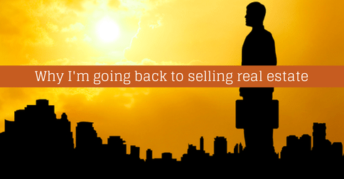 Why I'm going back to selling real estate