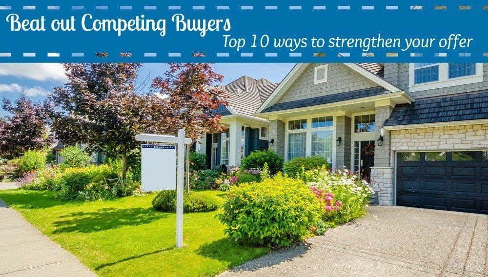 Top 10 ways to strengthen your purchase offer and beat out competing buyers