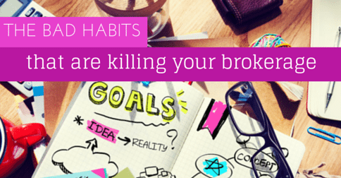 How bad habits are killing your brokerage
