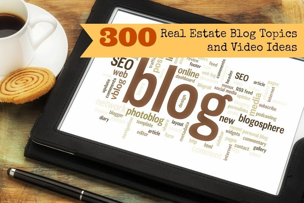 Over 300 real estate blogging and video ideas to last the rest of your career