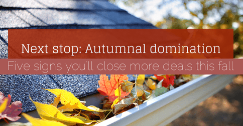 5 signs you'll close more deals this fall