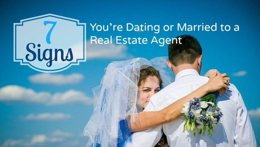 7 signs you're dating or married to a real estate agent