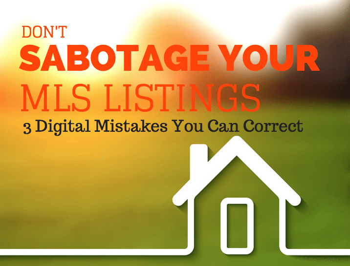 Don't sabotage your MLS listing: 3 digital mistakes you can correct today