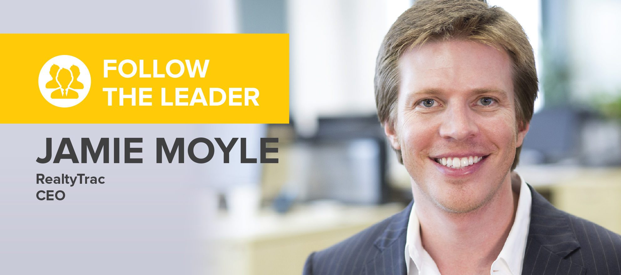 Follow the Leaders: Jamie Moyle, CEO of RealtyTrac and founder of Homefacts.com