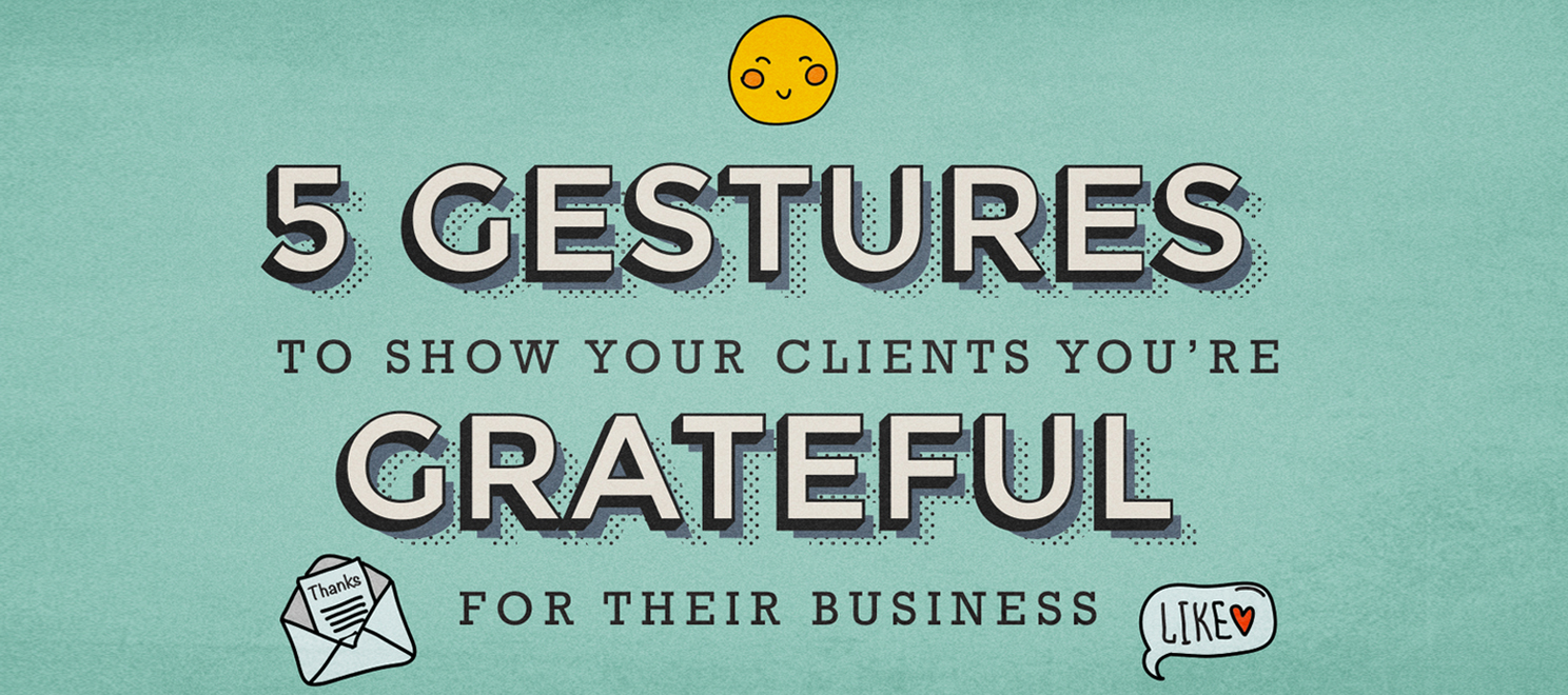 5 simple gestures to show clients you're grateful for their business