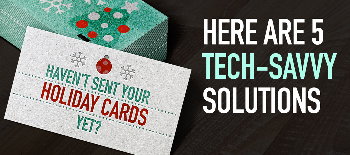 Haven't sent your holiday cards yet? Here are 5 tech-savvy solutions