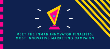 Meet the Inman Innovator finalists: Most Innovative Marketing Campaign part 2