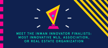 Meet the Inman Innovator finalists: Most Innovative MLS, Association or Real Estate Organization part 2