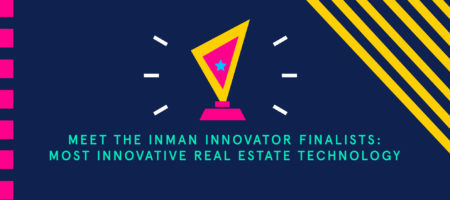 Meet the Inman Innovator Finalists: Most Innovative Real Estate Technology