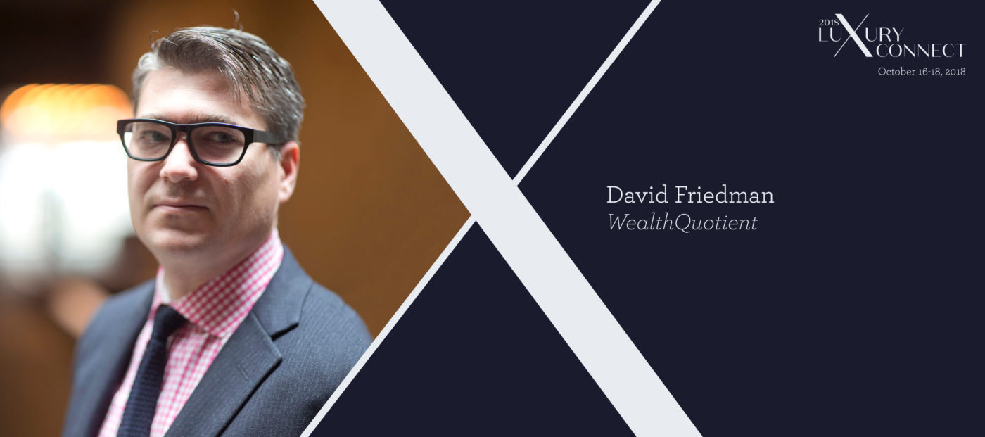 Luxury Connect: David Friedman on how to talk to wealthy clients