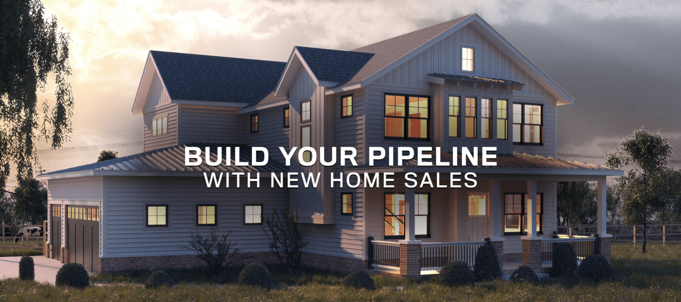 Build your pipeline with new home sales