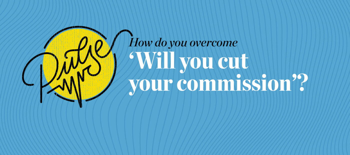 Pulse: 'Will you cut your commission?' 27 ways to respond