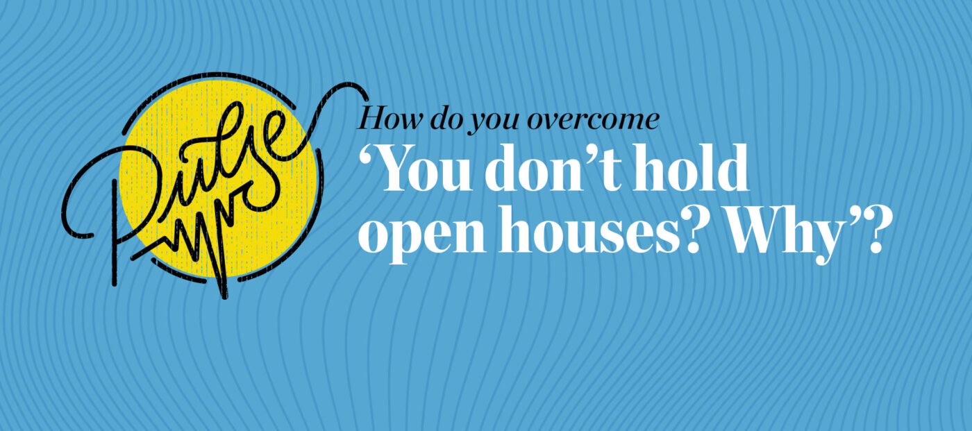Pulse: 12 responses to 'You don't hold open houses? Why?'