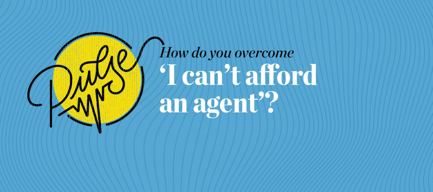 Pulse: How do you overcome 'I can't afford an agent'?
