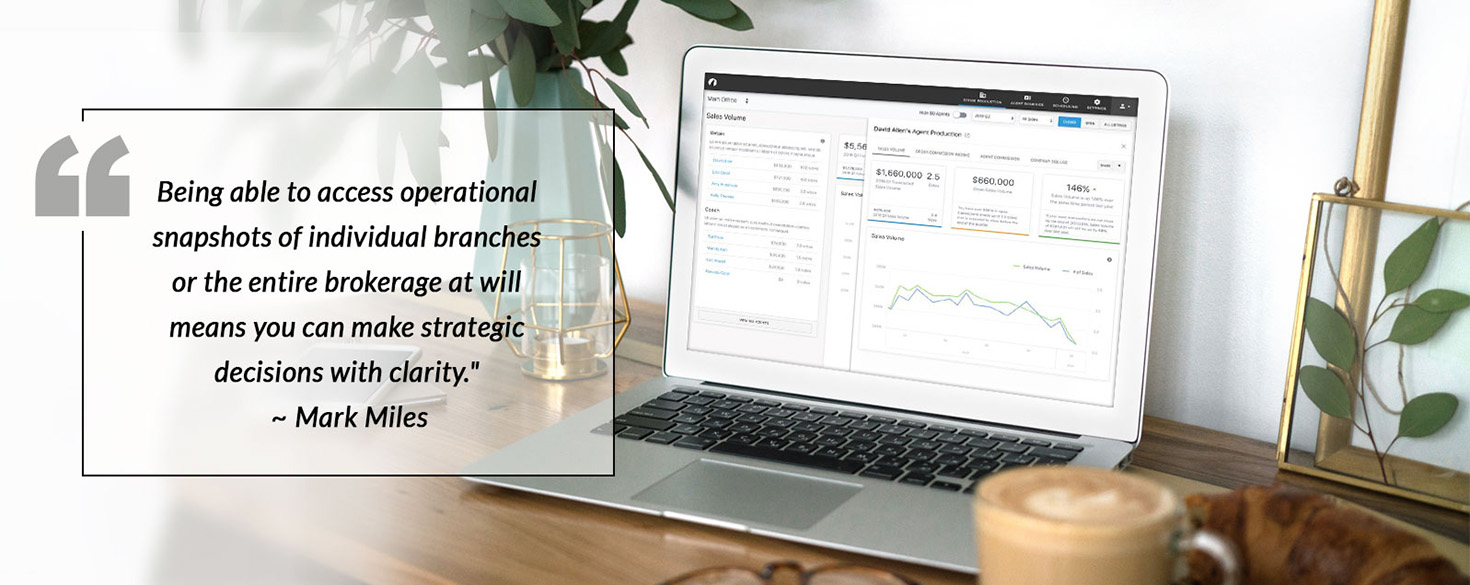 """""""Being able to access operational snapshots of individual branches or the entire brokerage at will means you can make strategic decisions with clarity."""" - Mark Miles"""