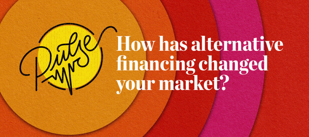 Pulse: How has alternative financing changed your market?