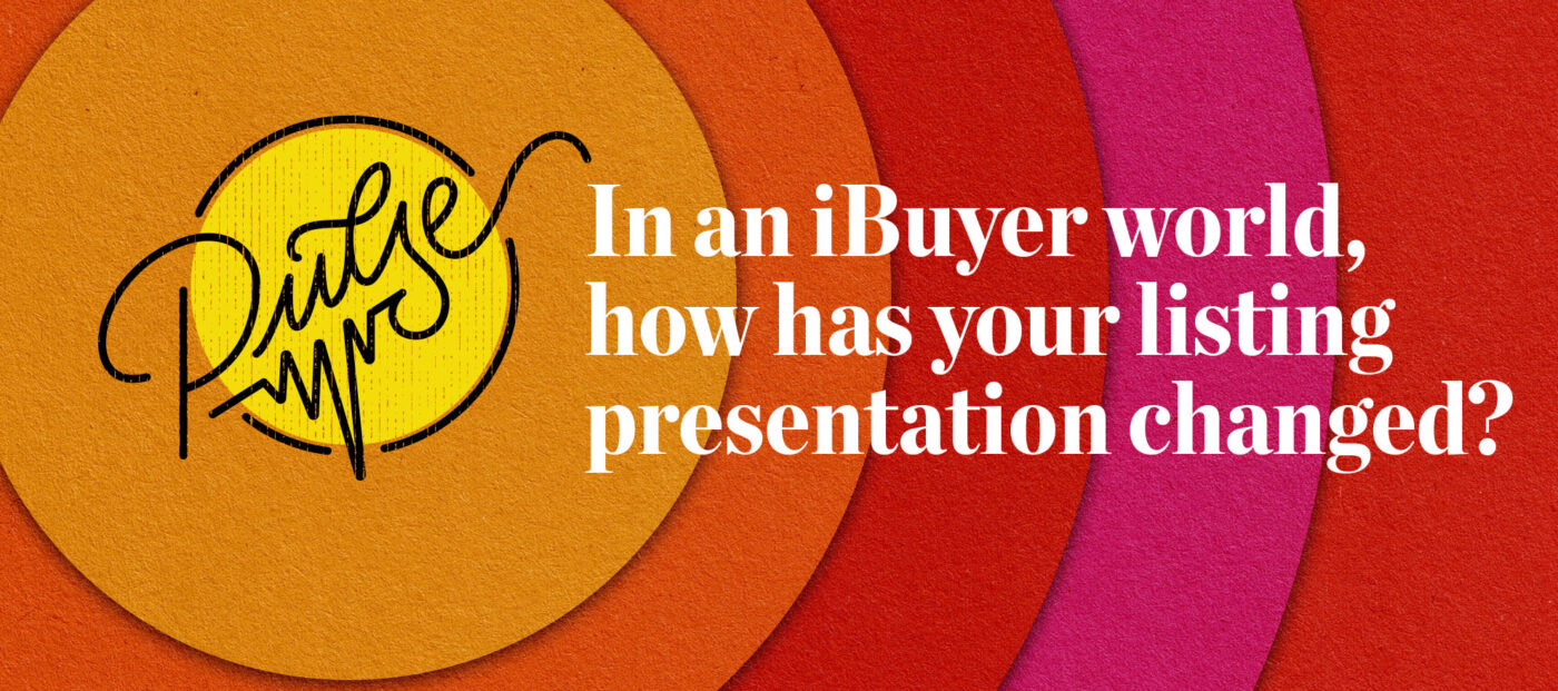 Pulse: In an iBuyer world, how has your listing presentation changed?