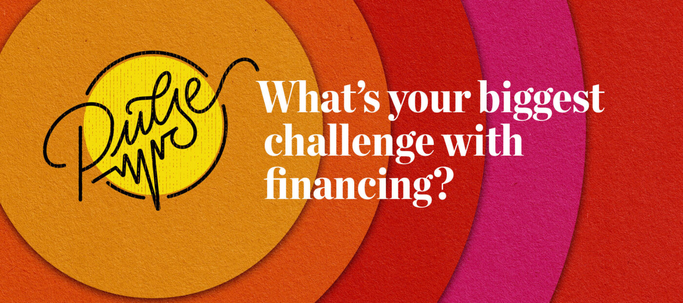 Pulse: What's your biggest challenge with financing? Readers sound off