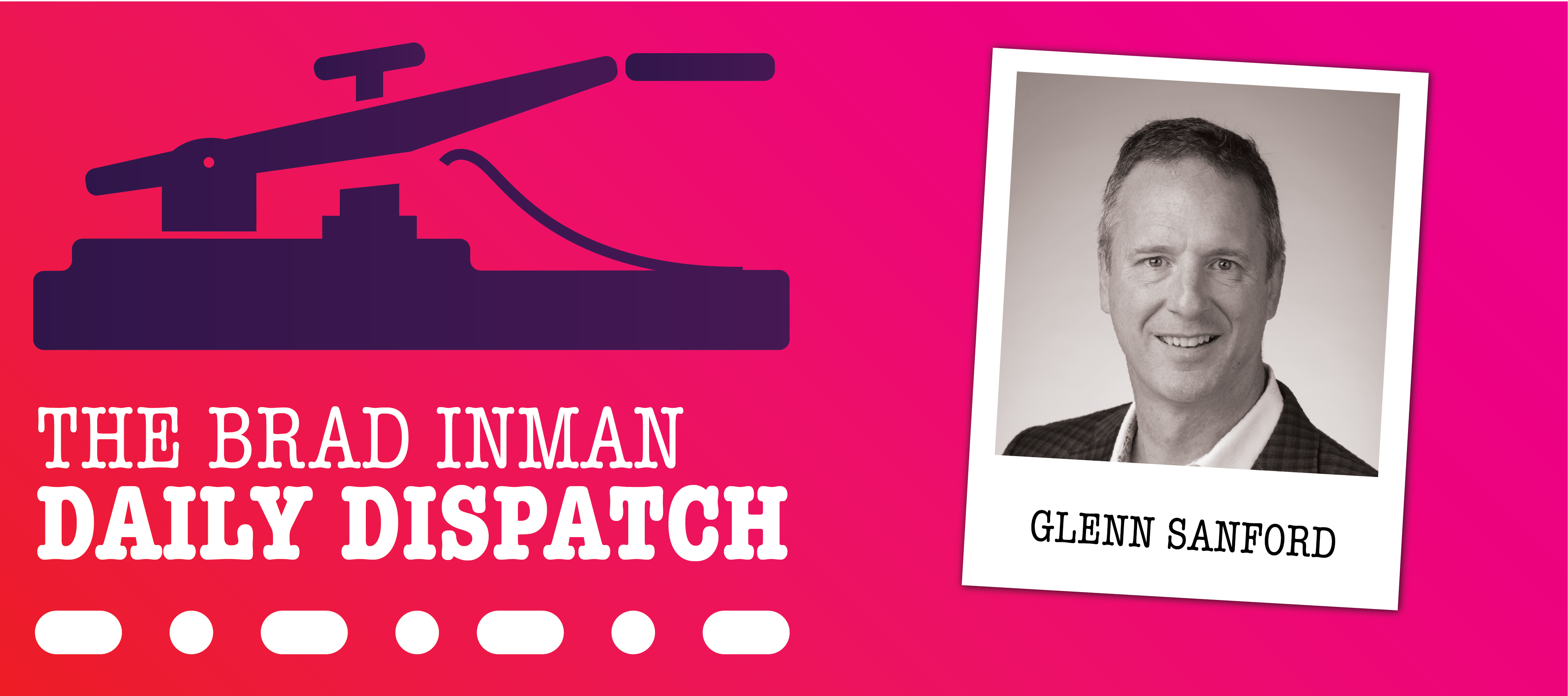 Daily Dispatch: Brad Inman with Glenn Sanford