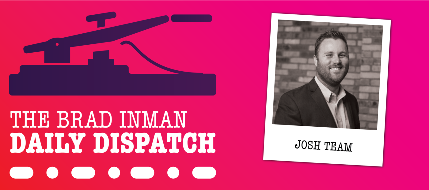 Daily Dispatch: Brad Inman with Josh Team