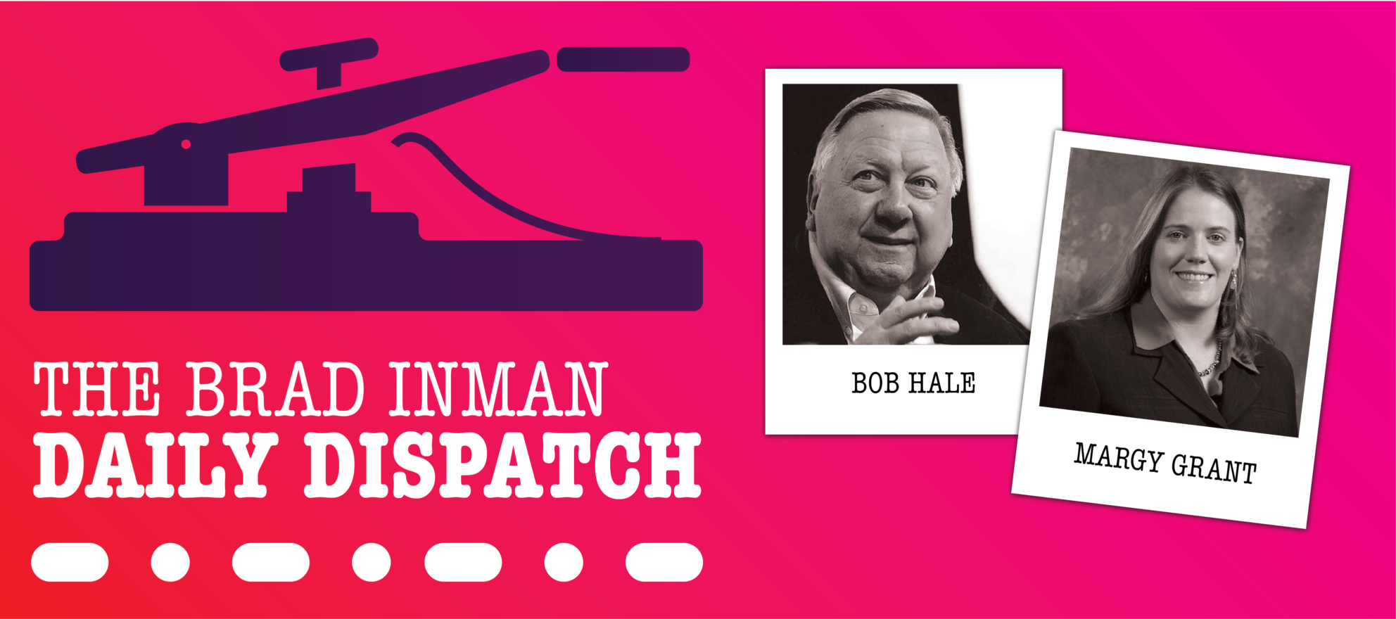 Daily Dispatch: Brad Inman with Bob Hale and Margy Grant