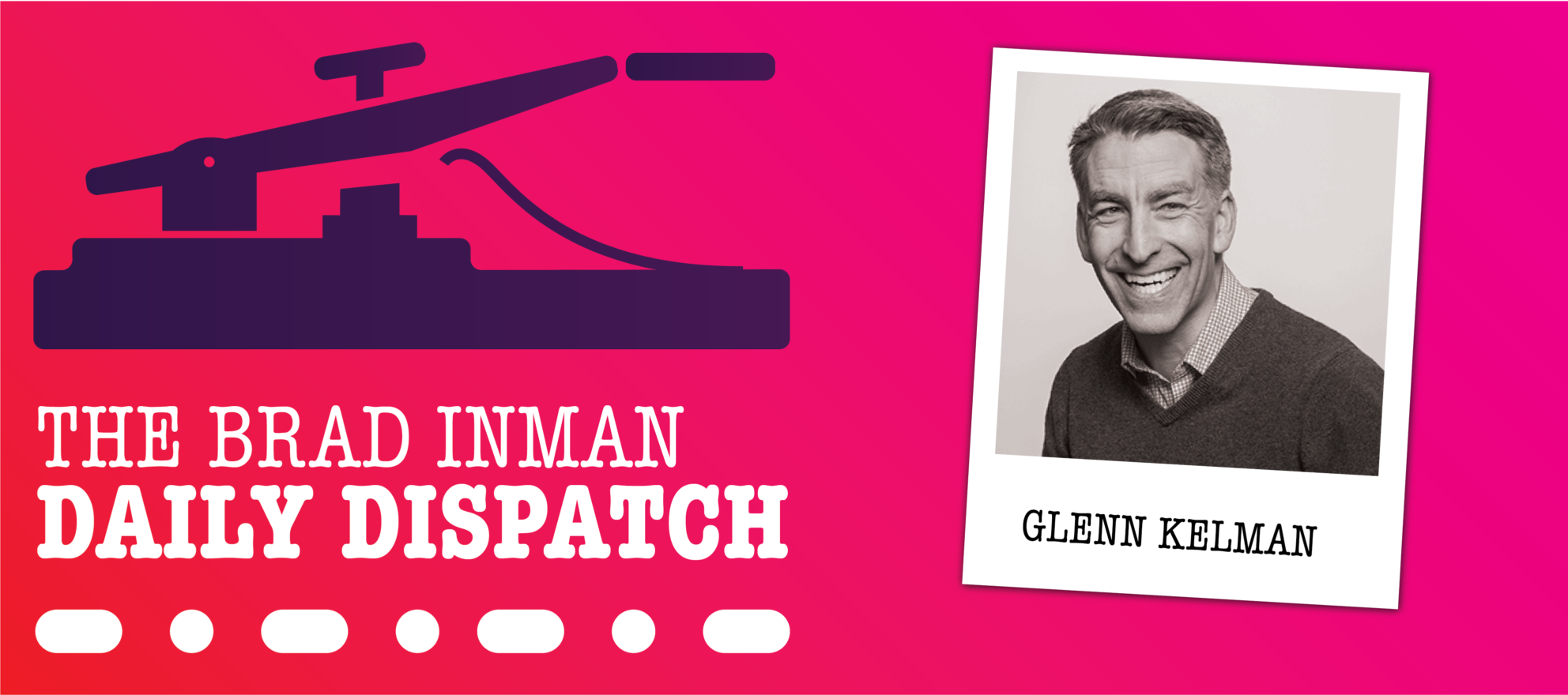 Daily Dispatch: Brad Inman with Glenn Kelman