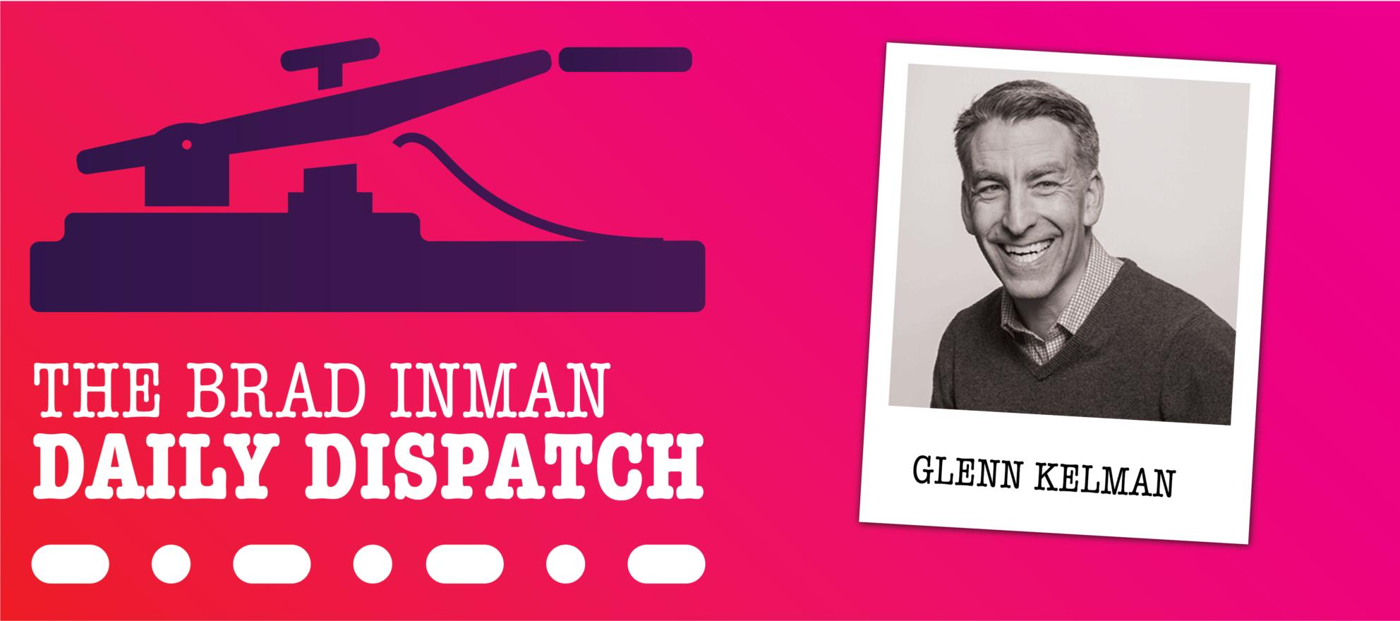 Daily Dispatch: Brad Inman with Glenn Kelman