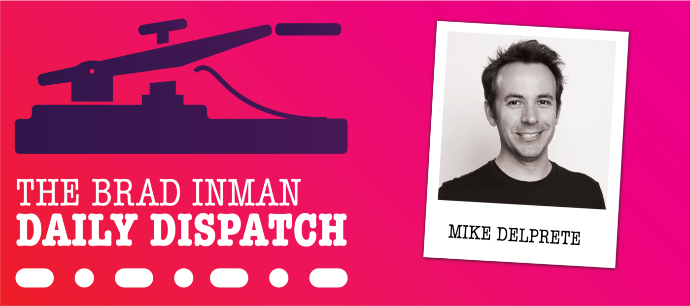 Daily Dispatch: Brad Inman and Mike DelPrete