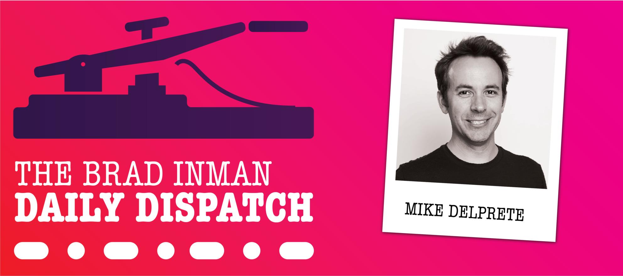 Daily Dispatch: Brad Inman and Mike DelPrete