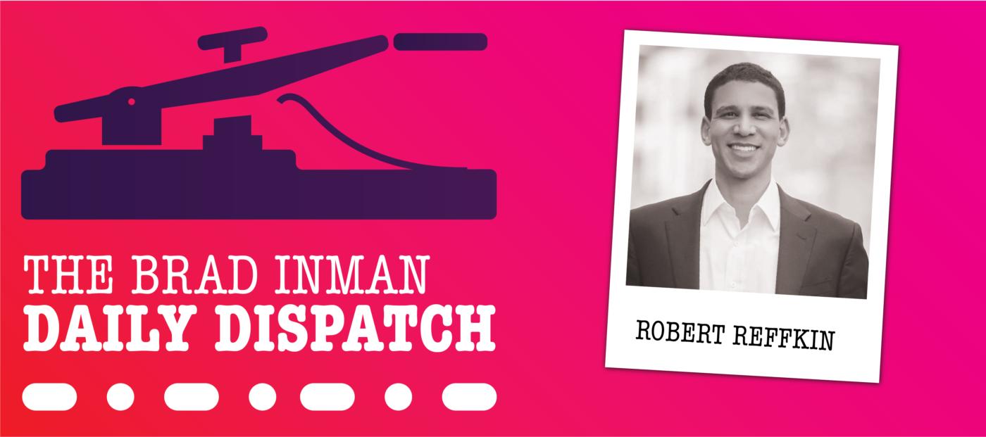 Daily Dispatch: Brad Inman and Compass CEO Robert Reffkin