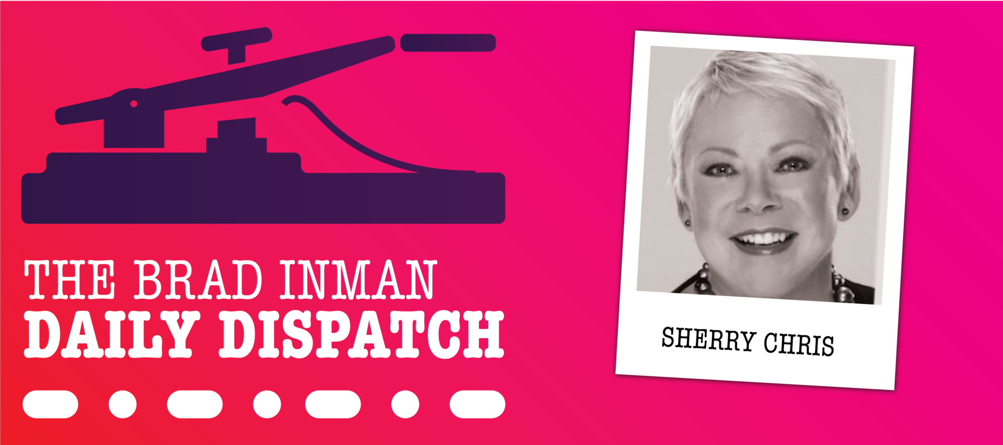 Daily Dispatch: Brad Inman and BHG/ERA CEO Sherry Chris