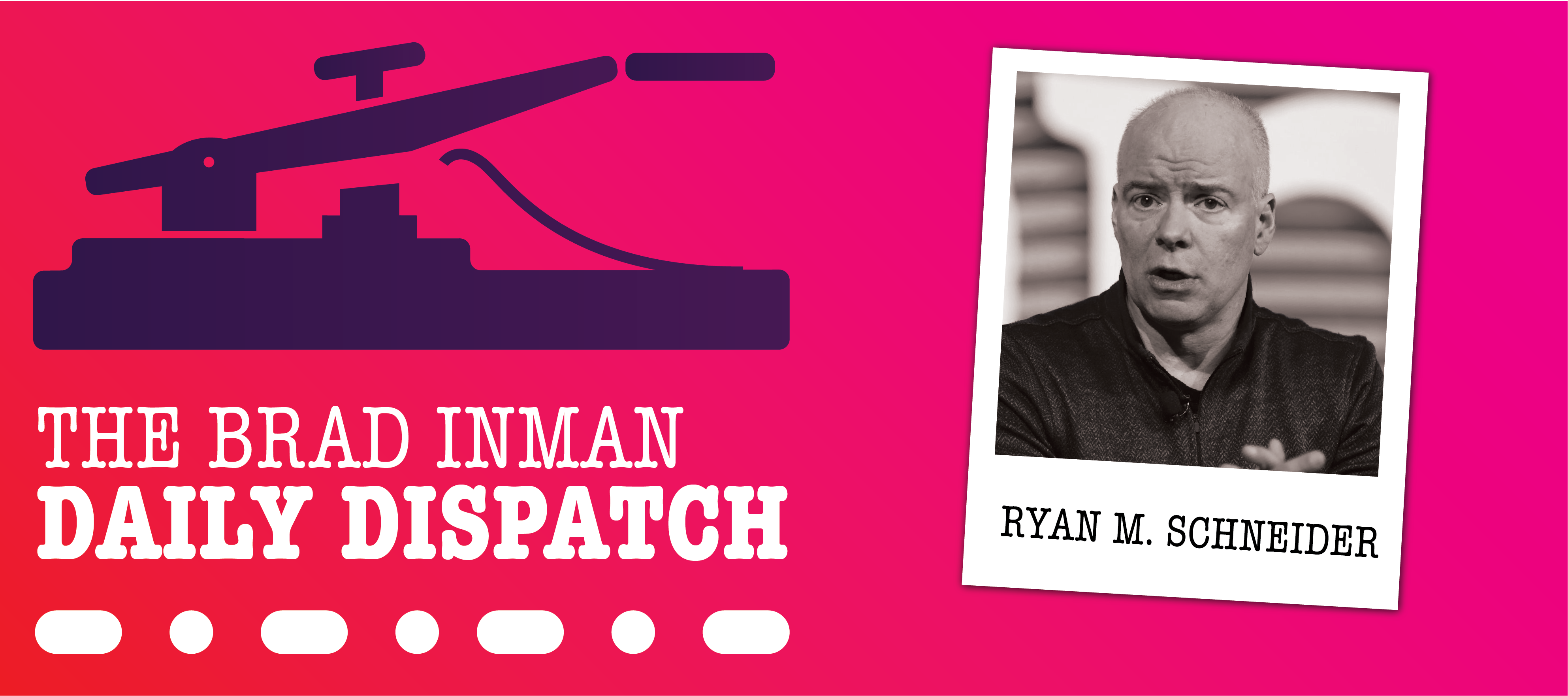 Daily Dispatch: Brad Inman and Realogy CEO Ryan Schneider