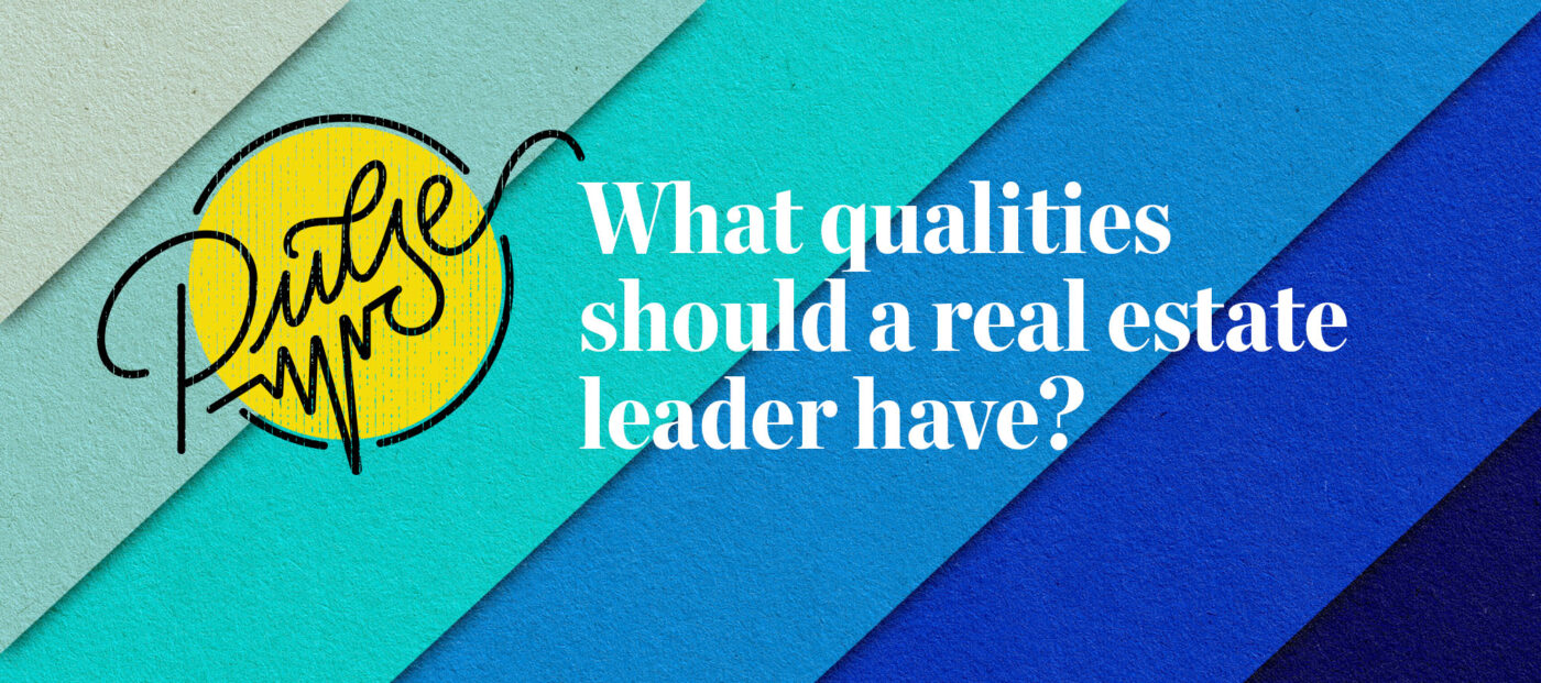 Pulse: What qualities should a real estate leader have?