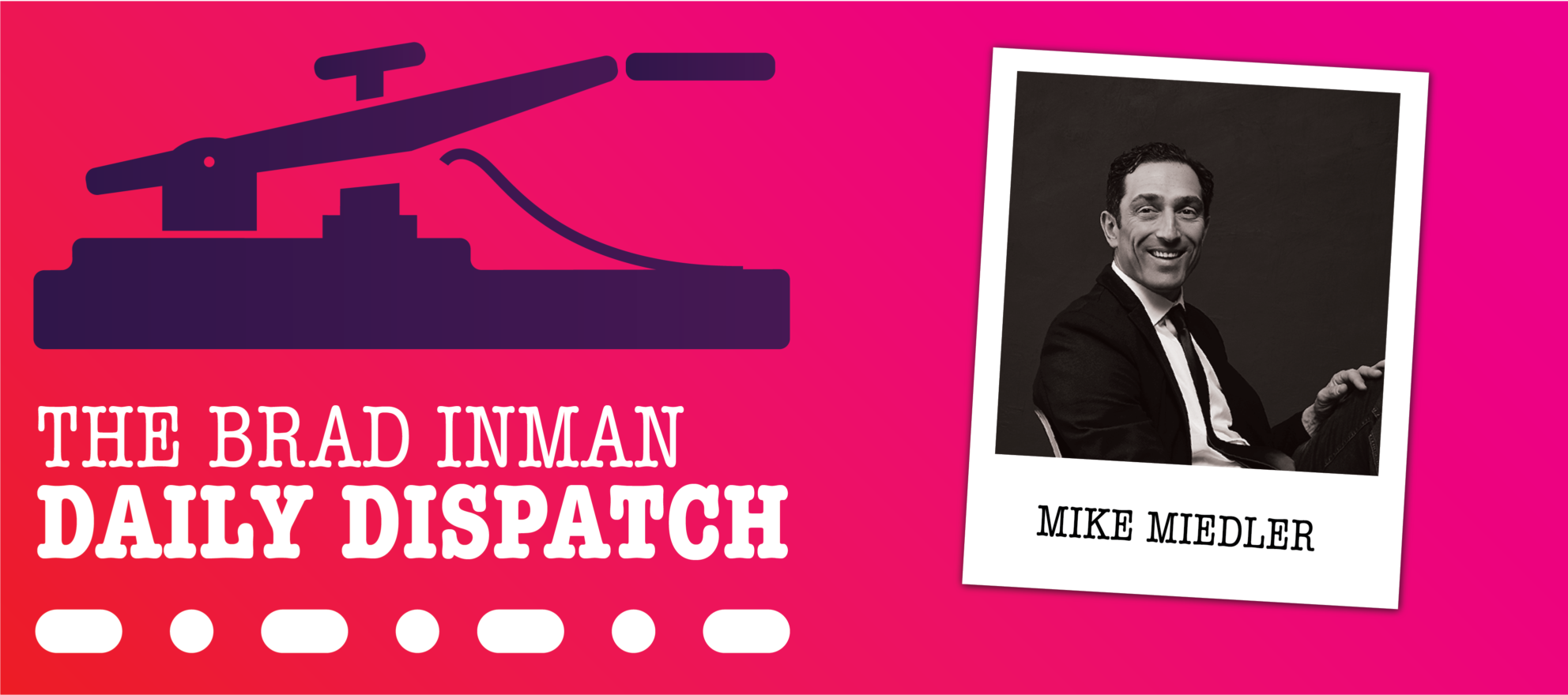 Daily Dispatch: Brad Inman with Mike Miedler
