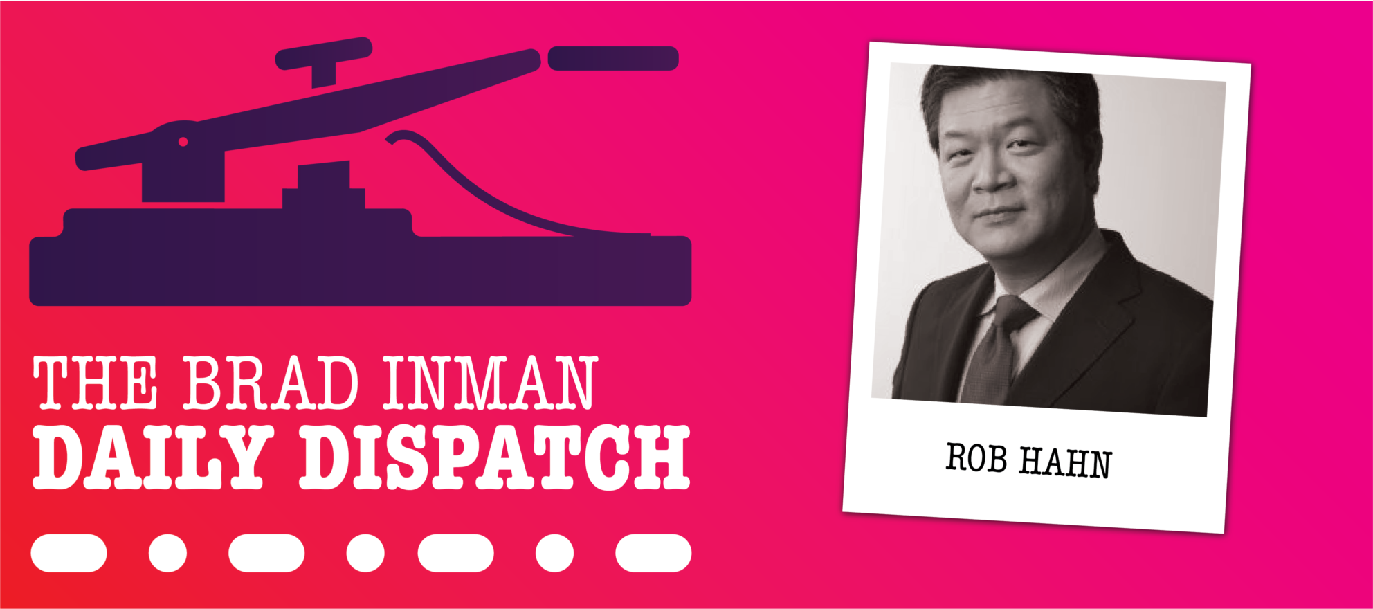 Daily Dispatch: Brad Inman with Rob Hahn
