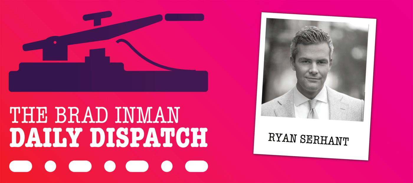 Daily Dispatch: Brad Inman with Ryan Serhant