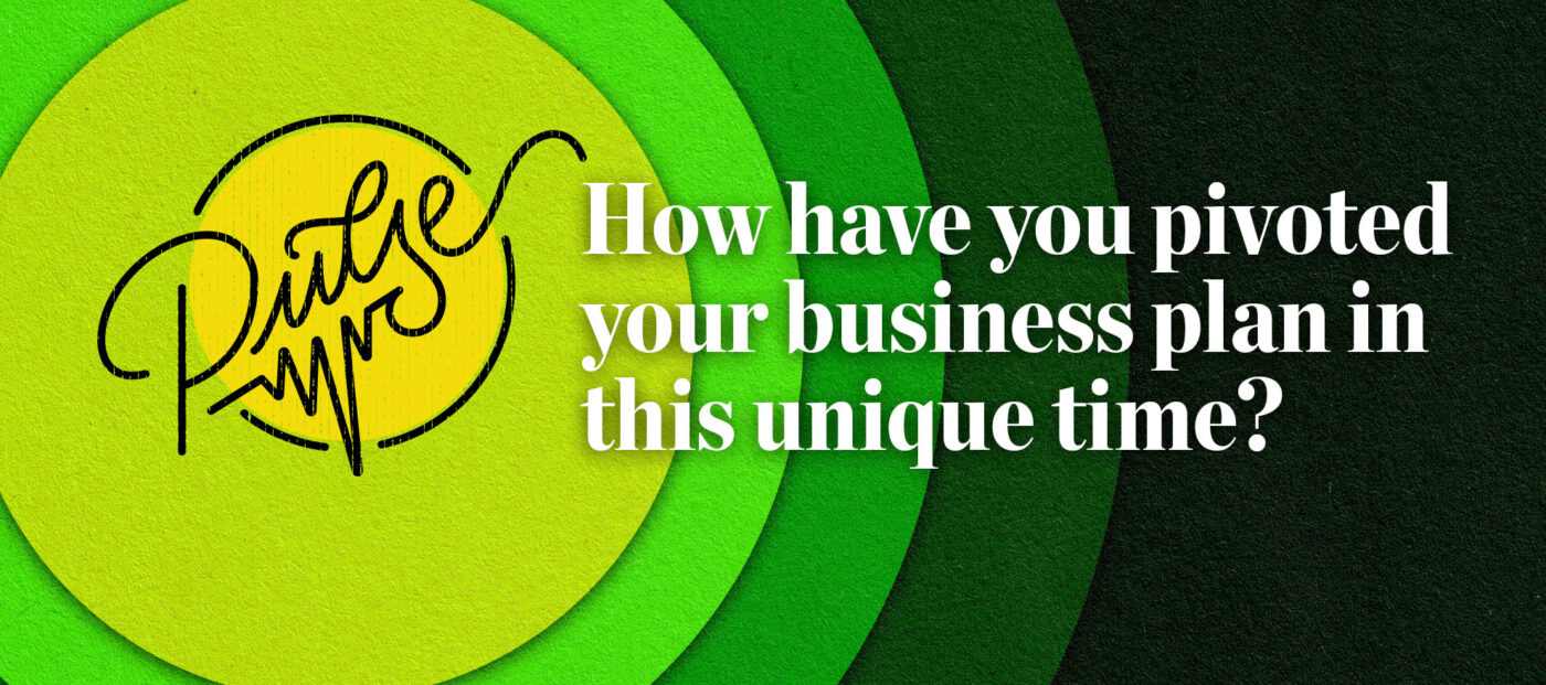 Pulse: How you've pivoted your business in this unique time