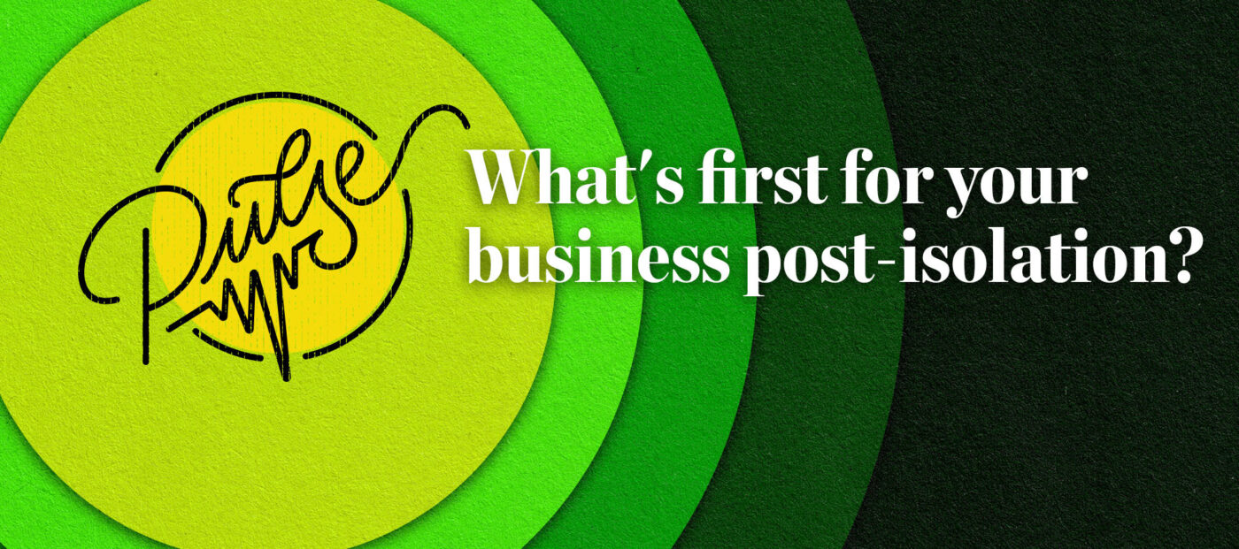 Pulse: What's first for your business post-isolation?