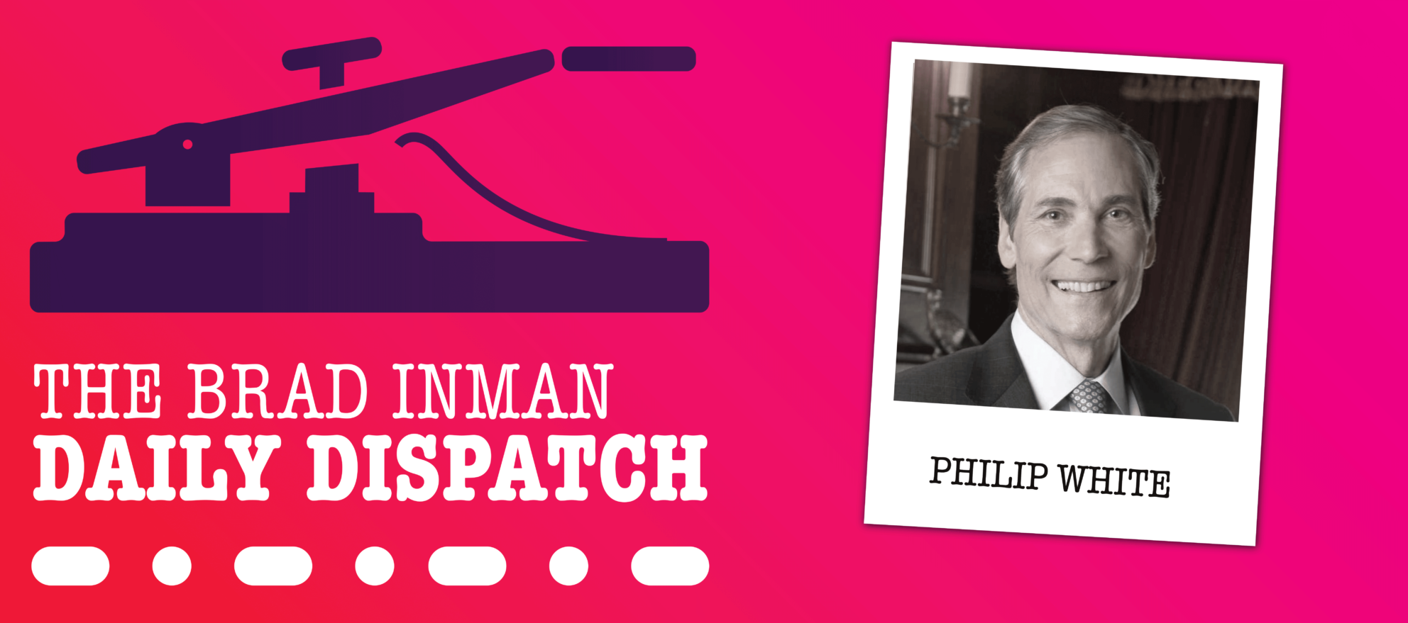 Daily Dispatch: Brad Inman with Philip White