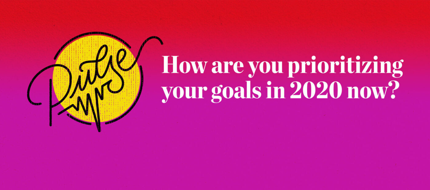 Pulse: How you're prioritizing your 2020 goals now