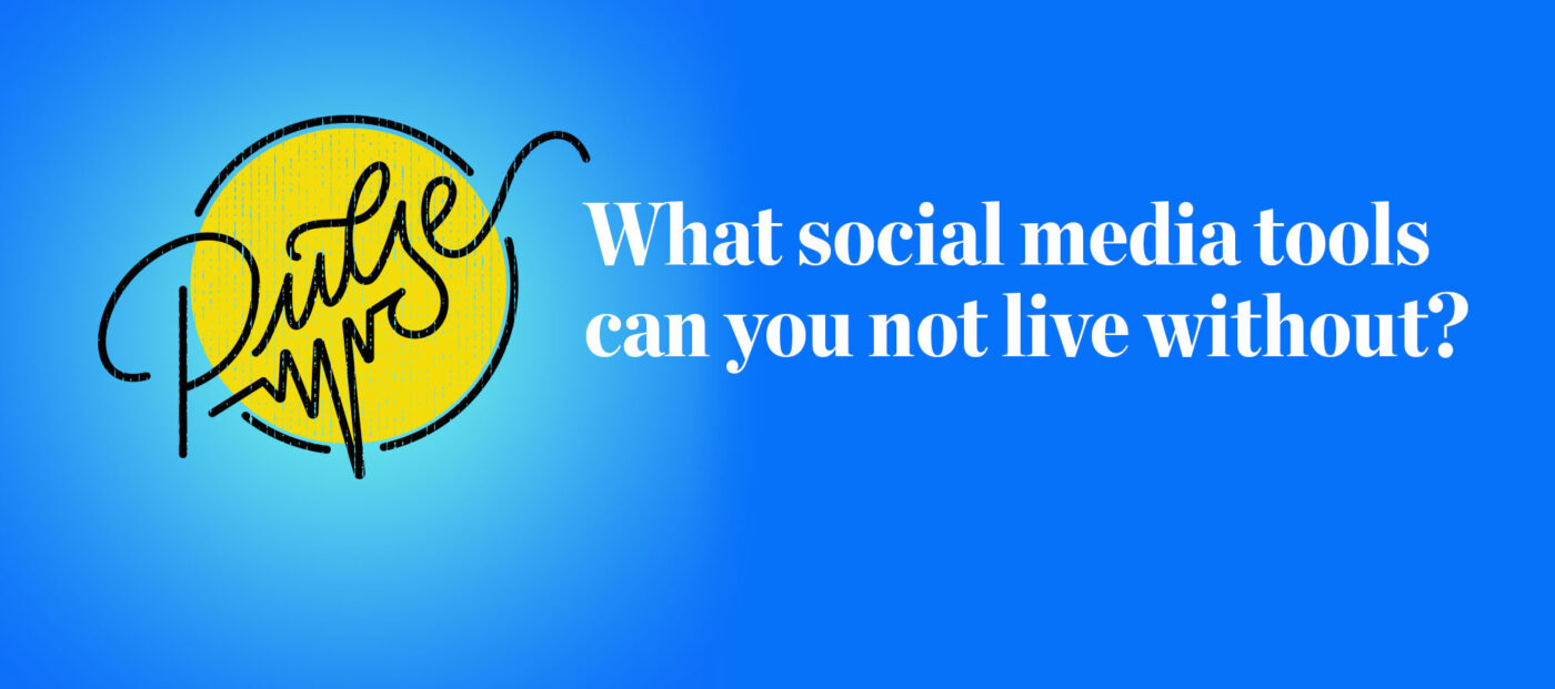 Pulse: What social media tools can you not live without?