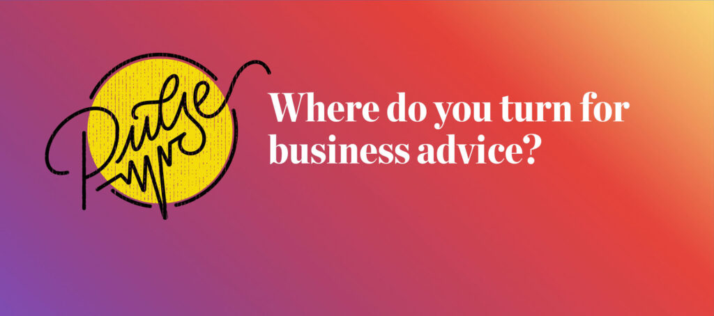 Pulse: Where do you turn for business advice?