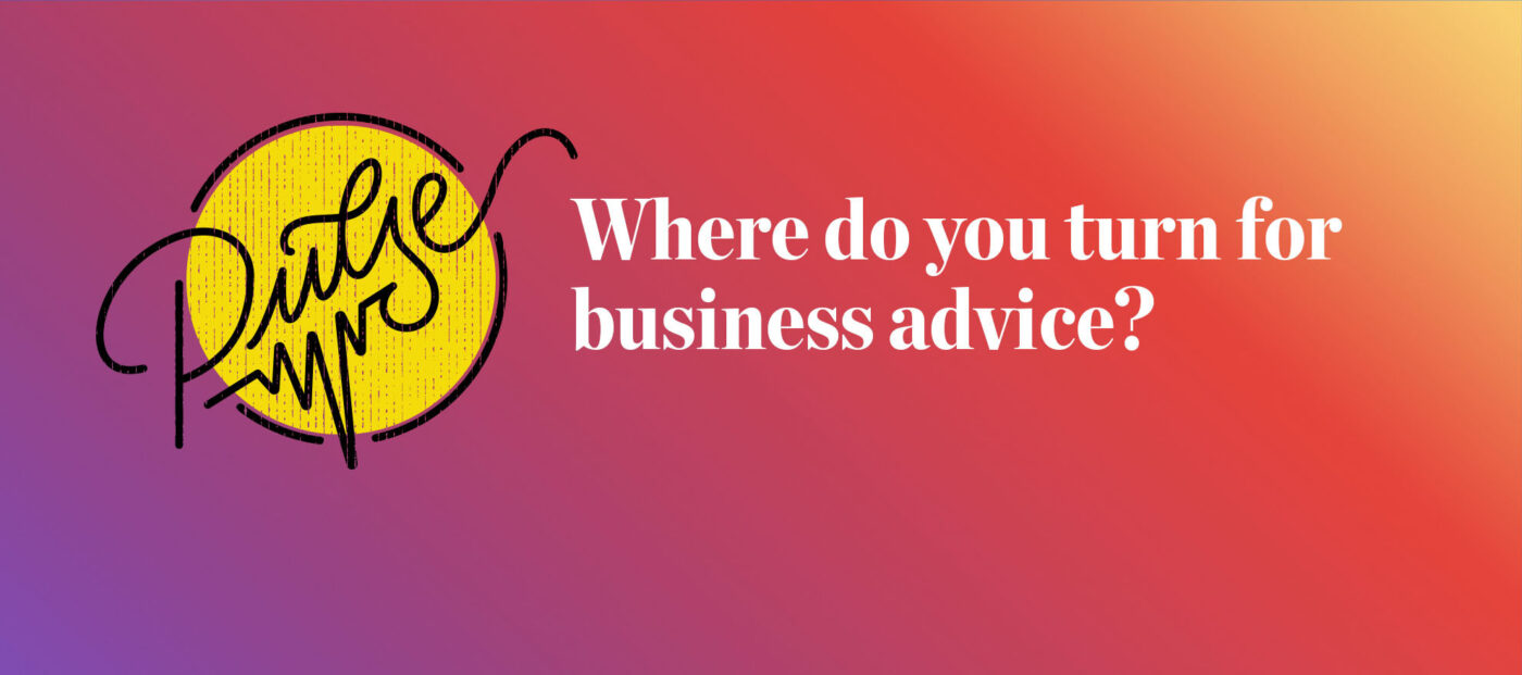Pulse: Where our readers turn for business advice