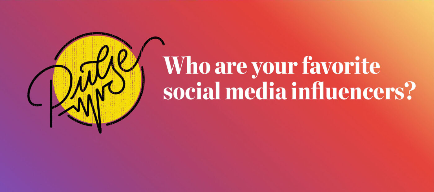 Pulse: Who are your favorite social media influencers, and why?
