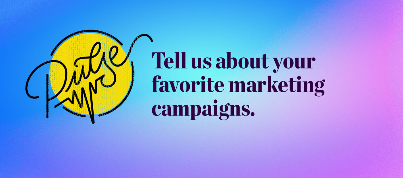 Pulse: Tell us about your favorite marketing campaigns