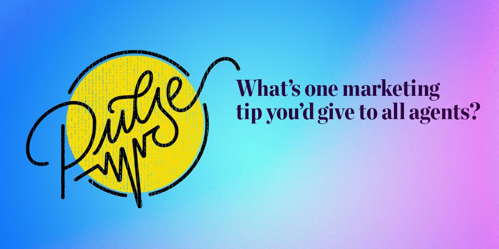 Pulse: What's one marketing tip you'd give to all agents?
