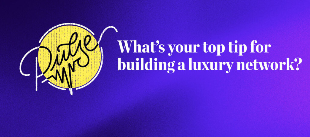 Pulse: What's your top tip for building a luxury network?