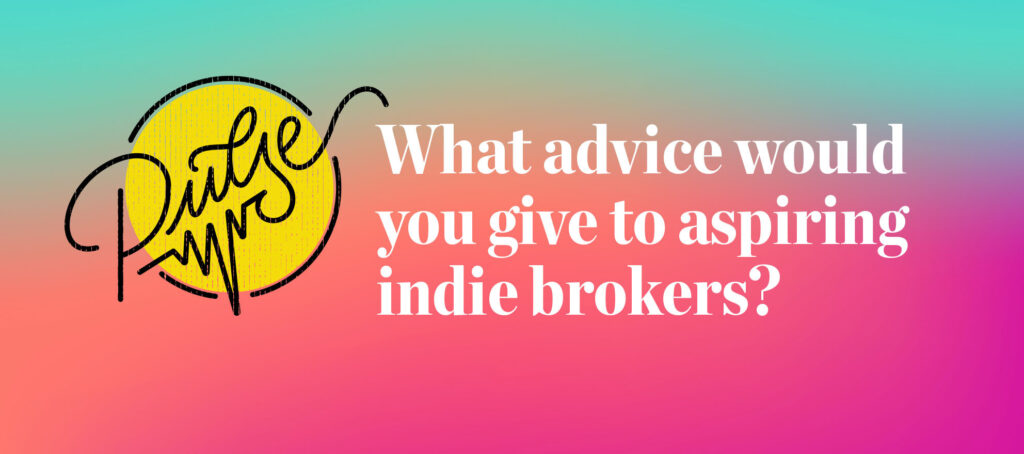 Pulse: Readers share their advice for aspiring indie brokers