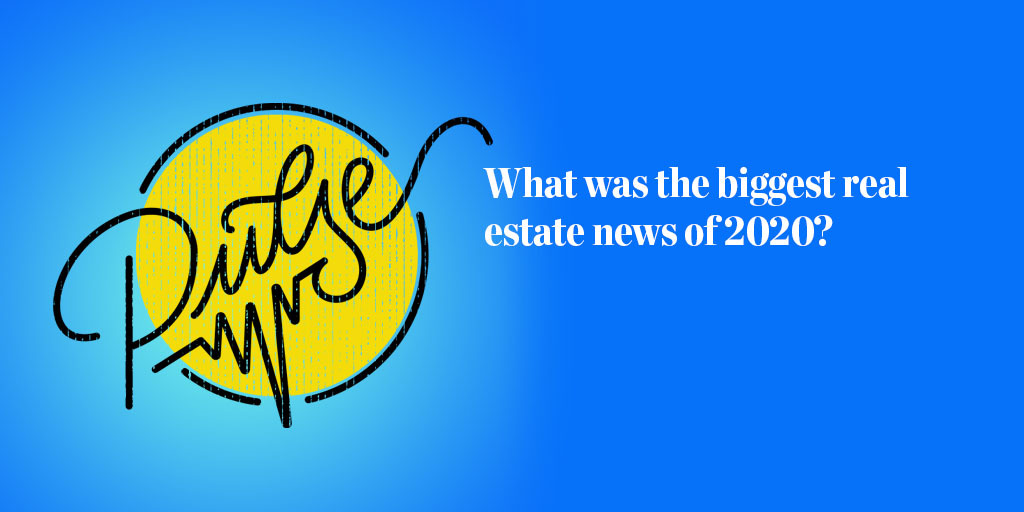 Pulse: What was the biggest real estate news of 2020?