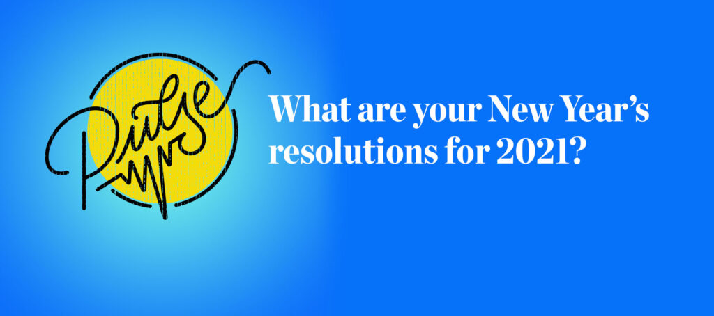 Pulse: Readers share their New Year's resolutions for 2021